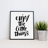 Quote Print - Enjoy the Little Things Typography Poster. Inspirational. Motivational. Modern Home Decor. Black and White. Hand Painted Font.