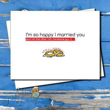 "Funny anniversary card, ""I'm so happy I married you, (and not that other rich, handsome guy)"" Valentines day card, Cheeky Card for Husband"