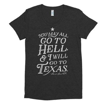 You May All Go To Hell and I Will Go To Texas Women's Tri-Blend T-Shirt