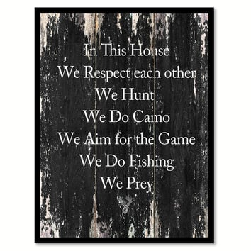 In this house we respect each other we hunt we do camo we aim for the game we do fishing we prey 1 Motivational Quote Saying Canvas Print with Picture Frame Home Decor Wall Art
