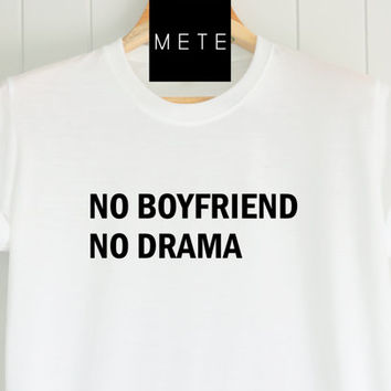 No Boyfriend No Drama , Funny T-Shirt, Quote T-Shirt, Unique,Unisex T-Shirt,  T-Shirt sayings, Tumblr T-Shirt, Gifts Graphic for Him and Her