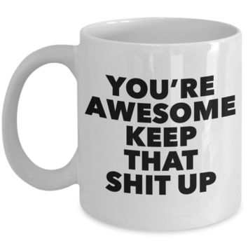 You're Awesome Keep That Shit Up Coffee Mug Ceramic Coffee Cup