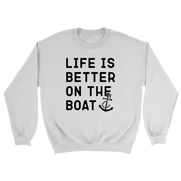 Life is better on the boat, fishing, camping, funny saying, workout graphic Crewneck Sweatshirt