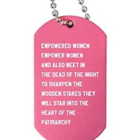 Empowered Women Empower Women and Also Meet in the Dead of Night to Sharpen the Wooden Stakes They Will Stab into the Heart of the Patriarchy Feminist Dog Tag Necklace in Pink