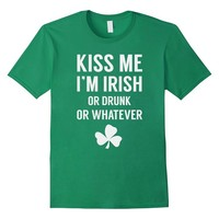 Kiss Me I'm Irish Or Drunk Or Whatever T-Shirt St. Patrick's