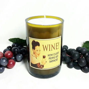 Wine Bottle Candle/Wine! How Classy People Get Shit faced! Scented Soy Wax Candle/Recycled Glass Bottle Candle/Zinfandel Wine Scent/Glass