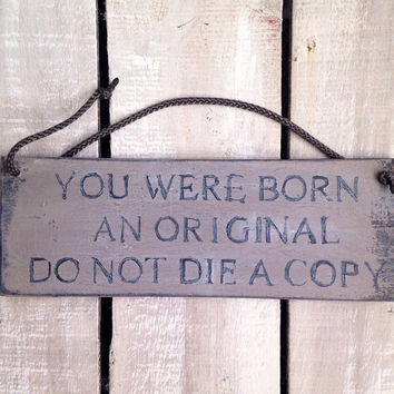 Teenagers Gift. You Were Born An Original Do Not Die A Copy. Inspirational Sign.
