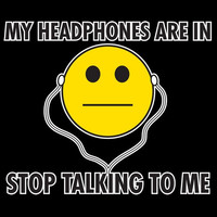 My HEadphones Are In STOP Talking TO Me Funny Tee  Hilarious Tee Great Tee Mens Shirt Ladies T Shirt Great Gift Christmas gift