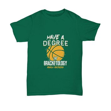 Have A Degree In Bracketology March Madness Basketball T-Shirt