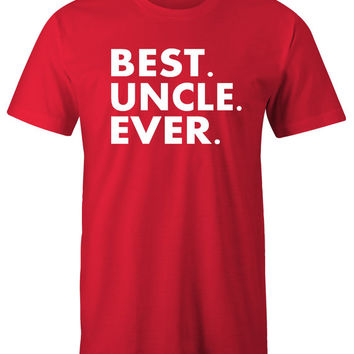 Best Uncle Ever T-Shirt - Father's Day Gift - Uncle Birthday Gift - Gift for Uncle - Fathers day shirt Funny Shirt for uncle