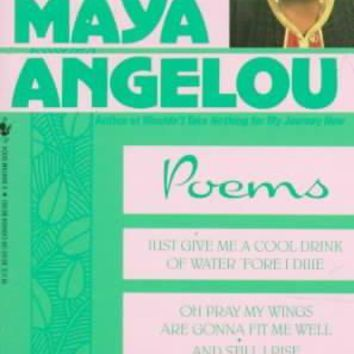Maya Angelou: Poems : Just Give a Cool Drink of Water 'Fore I Diiie/Oh Pray My Wings Are Gonna Fit Me Well/and Still I Rise/Shaker, Why Don't You Sing?