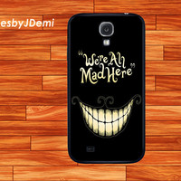Samsung Galaxy S4 case, We are All Mad Here, iPhone 4 /4S case, iPhone 5 /5c/ 5s, , Samsung Galaxy Note2, Samsung Galaxy Note 3,  Galaxy S3