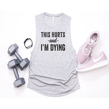 This Hurts and I'm Dying Muscle Tank