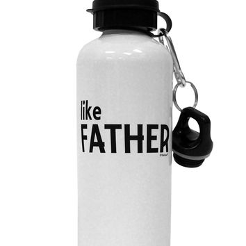 Matching Like Father Like Son Design - Like Father Aluminum 600ml Water Bottle by TooLoud