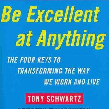 The Way We're Working Isn't Working: The Four Forgotten Needs That Energize Great Performance.: Be Excellent at Anything: The Four Keys to Transforming the Way We Work and Live