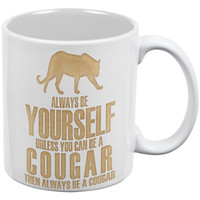 Always Be Yourself Cougar White All Over Coffee Mug