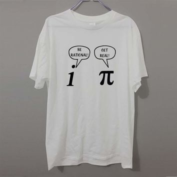 Summer Style Be Rational, Get Real! Maths Science Geeky Funny Joke Pun Pi T-Shirt Tops Funny Gift Tshirt For Men Tee Shirts