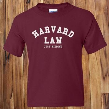 harvard law just kidding funny conversational college student t shirt