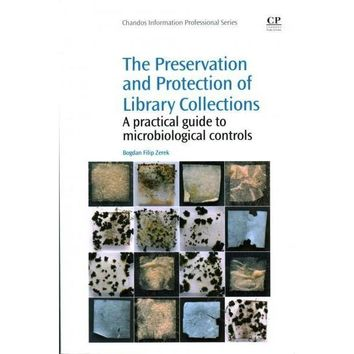The Preservation and Protection of Library Collections: A Practical Guide to Microbiological Controls (Chandos Information Professional Series)