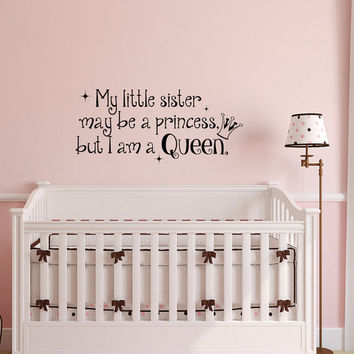 My Little Sister May Be A Princess But I am A Queen Vinyl Wall Decal Quote, Sister Wall Decal, Wall Decals for Girls Bedroom Decor 157