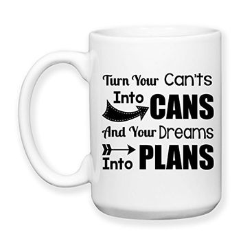 Coffee Mug, 15 oz, by Groovy Giftables - Turn Your Can't Into Cans And Your Dreams Into Plans 001