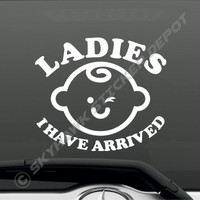 Funny Baby On Board Sticker Ladies I Have Arrived Vinyl Decal Car SUV Sticker