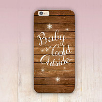 Baby it's Cold Outside Phone Case  - iPhone 6 Case - iPhone 5 Case - iPhone 4 Case - Samsung S4 Case - iPhone 5C - Tough Case - Matte Case