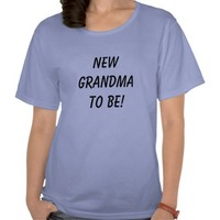 New Grandma to be!  T Shirt from Zazzle.com