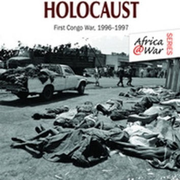 The Great Lakes Holocaust: First Congo War, 1996 - 1997 (Tom Cooper)