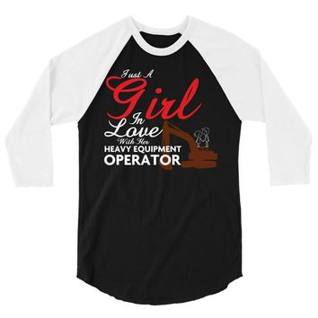 Just A Girl In Love With Her Heavy Equipment Operator 3/4 Sleeve Shirt