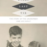Every Last Tie: The Story of the Unabomber and His Family by David Kaczynski, Hardcover | Barnes & Noble®