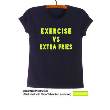 Exercise vs Extra fries Shirt Womens Mens TShirt Teen Funny Quote Tumblr Hipster Grunge Goth Workout Fitness Fashion Blogger Top Instagram