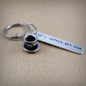 It's Always Tea Time Keychain - Tea Cup Keyring - Bridesmaid Gift - Hand Stamped Tea Accessories - Mad Hatter Quote - Gifts for Tea Lovers