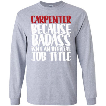 Carpenter Because Badass Isn't An Official Job Title T-Shirt -01  LS Ultra Cotton Tshirt