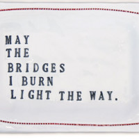"Porcelain Dish - ""May the Bridges I Burn Light the Way"""