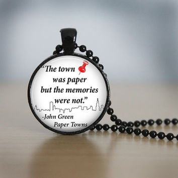 PAPER TOWNS John Green Quote Pendant Necklace or Keychain