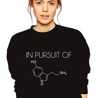 In Pursuit Of Happiness Sweatshirt - Microbiology - Dopamine - Unisex S-3XL - Science - Chemistry