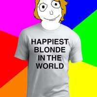Happiest Blonde In The World T Shirt - #Funny #Meme #TShirt - Available In: S, M, L, XL, 2Xl, 3Xl, 4Xl, 5XL