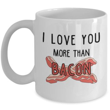 I Love You More Than Bacon Coffee Mug, Funny Valentines Day Gifts, Bacon Novelty Gag Gifts for Bacon Lovers, 11oz
