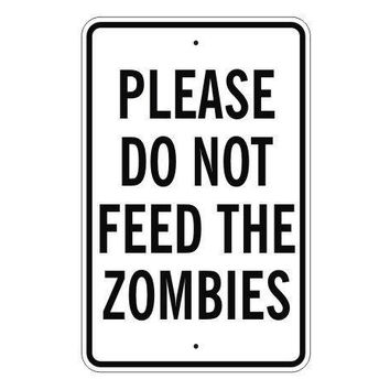 Please Do Not Feed The Zombies Sign 14 X 9 Caution Warning Apocalypse Zombie