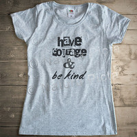Have courage and be kind T-shirt-have courage women shirt-have courage woman tank top-have courage be kind tank top-NATURA PICTA NPTS043