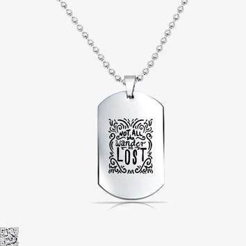 Not All Who Wander Are Lost, Lord Of The Rings Tag Necklace