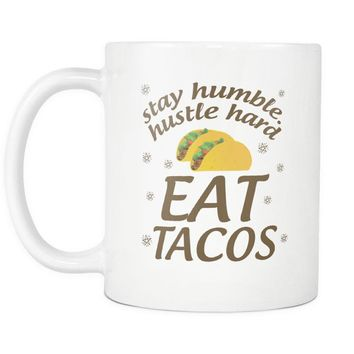 Stay Humble, Hustle Hard & Eat Tacos Mug