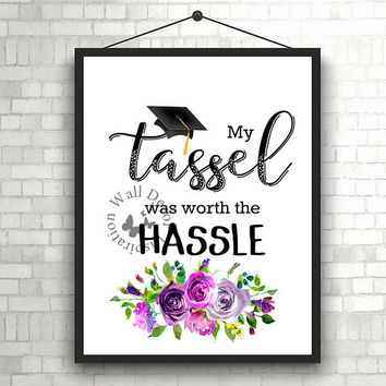 My tassel was worth the hassle | Graduation | Art Print | Home decor print | Inspiration Printable | Typography | Motivation Quote