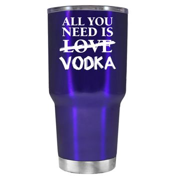 All You Need is Vodka on Translucent Intense Blue 30 oz Tumbler Cup