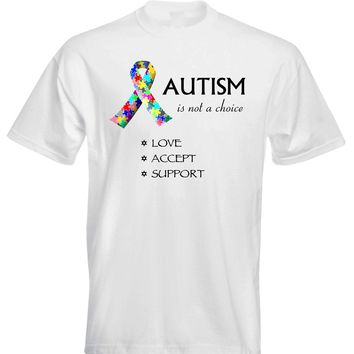 Autism Is Not A choice. Love. Accept. Support. Puzzle Ribbon T-shirt