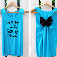Let it go! I'm in Disney World tank top. Princess tank top. Disney tank top. Bow tank top. Work out tank. Racerback bow.