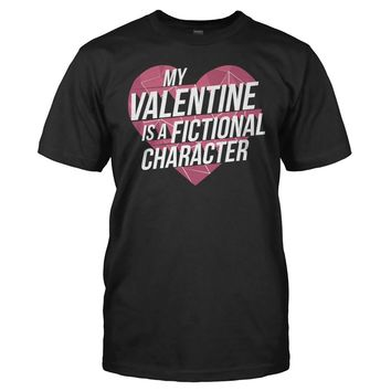 My Valentine is a Fictional Character - T Shirt