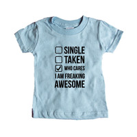 Single Taken Who Cares I'm Freaking Awesome Girlfriend Boyfriend Relationship Relationships Dating Dates Date Unisex Adult T Shirt SGAL3 Baby Onesuit / Tee