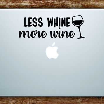 Less Whine More W Laptop Apple Macbook Quote Wall Decal Sticker Art Vinyl Inspirational Funny Drinks Adult